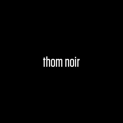 THOM NOIR