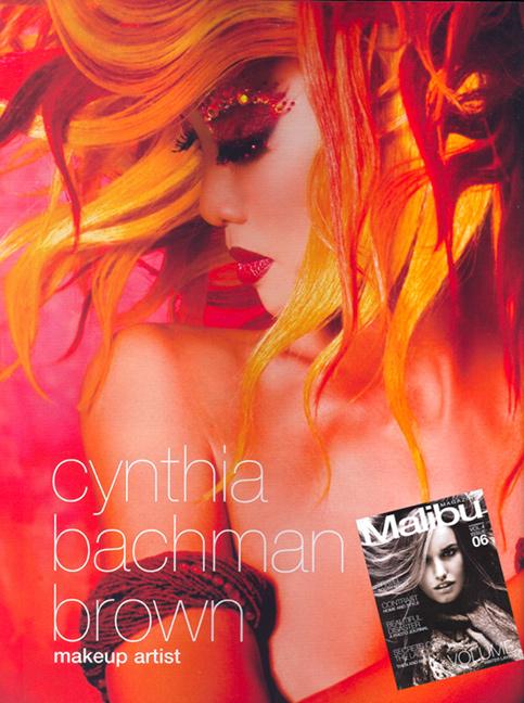 Santa Clarita/LA Nov 08, 2006 Glitterguru, credits also include Hairstyling: Michael Hall/Jewelry: Judith Curtis Malibu Magazine Oct/Nov 06 Featuring Cynthia (make up artist)