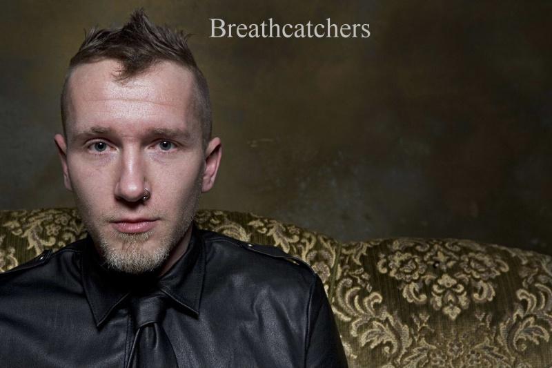 Male model photo shoot of Breathcatchers