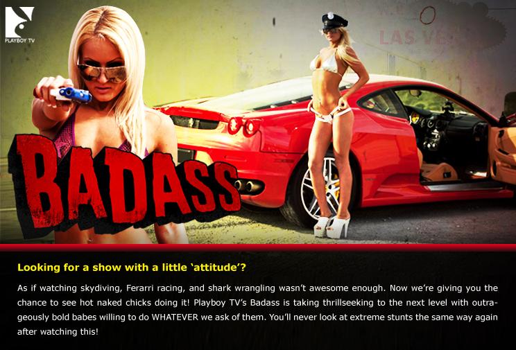 Mar 10, 2011 PLAYBOY TV SHOW BADASSES